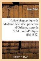 Notice biographique de Madame Adelaide, princesse d'Orleans, soeur de S. M. Louis-Philippe