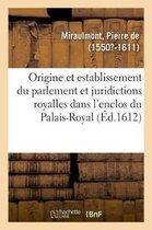 De l'origine, et establissement du parlement et autres juridictions royalles