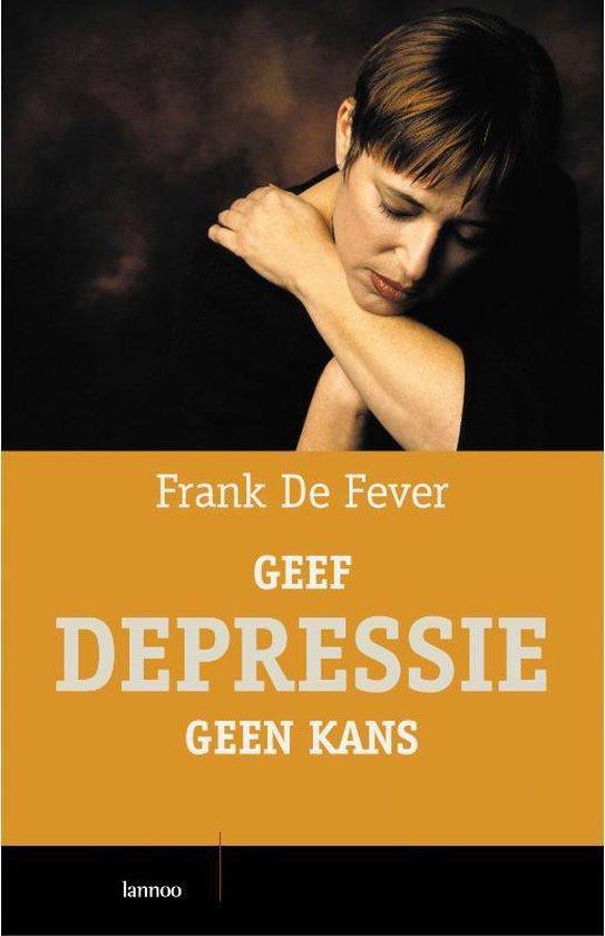 Geef Depressie Geen Kans - F. de Fever  