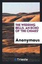 The Wedding Bells. an Echo of 'the Chimes'