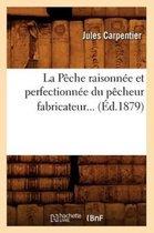 La P�che Raisonn�e Et Perfectionn�e Du P�cheur Fabricateur (�d.1879)