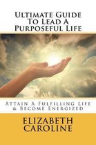 Ultimate Guide to Lead a Purposeful Life