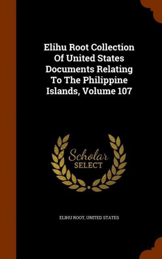 Elihu Root Collection of United States Documents Relating to the Philippine Islands, Volume 107