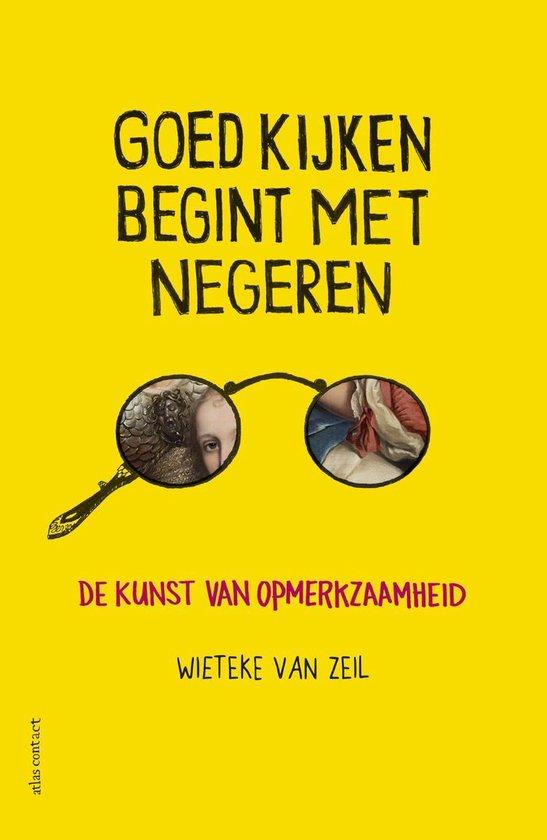 Boek cover Goed kijken begint met negeren van Wieteke van Zeil (Paperback)