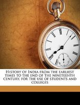 History of India from the Earliest Times to the End of the Nineteenth Century, for the Use of Students and Colleges Volume 1