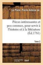 Pieces interessantes et peu connues, pour servir a l'histoire et a la litterature. Tome 2