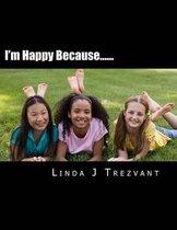 I'm Happy Because......