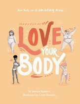 Love Your Body: Your Body Can Do Amazing Things...