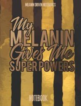 My Melanin Gives Me Super Powers Notebook: College-Ruled Notebook, 150 pages, College Ruled Paper for Students and Teachers