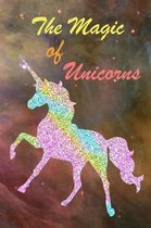 The Magic Of Unicorns: Cute Colorful and Magical Unicorn Notebook Journal Diary to write in - galaxy and fantasy