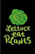 Lettuce Eat Plants: Cool Vegan Lifestyle Quote Journal For Broccoli, Kale, Recipe, Cookbook, Keto Bowls, Pizza & Pasta Fans - 6x9 - 100 Bl