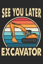 See You Later Excavator: Lined Notebook