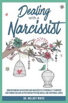 Dealing with a Narcissist: Understanding Narcissism and Narcissistic Personality Disorder and Finding Healing After Hidden Psychological and Emot