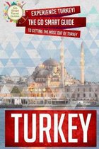 Turkey: Experience Turkey! The Go Smart Guide To Getting The Most Out Of Turkey