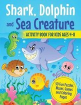 Shark, Dolphin and Sea Creature Activity Book for Kids Ages 4-8