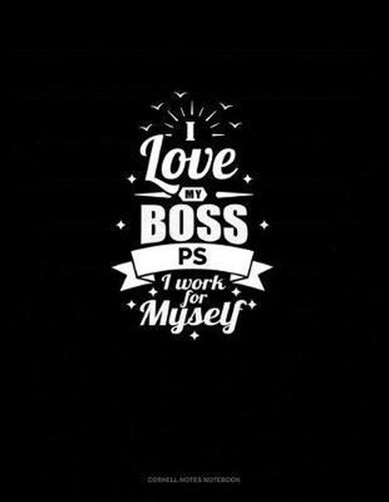 I Love My Boss PS I Work For Myself: Cornell Notes Notebook