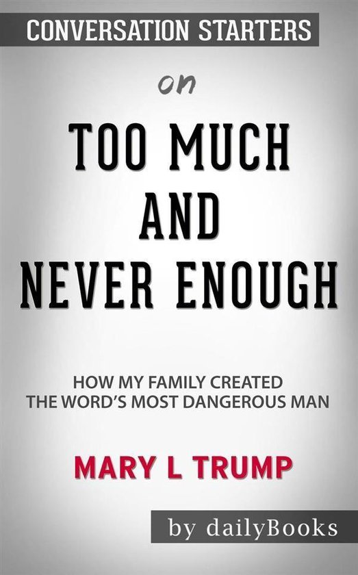 Boek cover Too Much and Never Enough: How My Family Created the Worlds Most Dangerous Man by Mary L. Trump: Conversation Starters van Dailybooks (Onbekend)