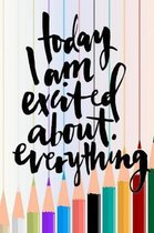 Today I am Excited about Everything: Daily Writing Prompts