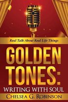 Golden Tones: WRITING WITH SOUL: Real talk about real things