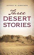 Three Desert Stories