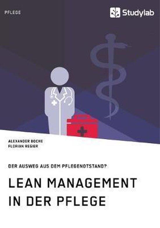 Lean Management in der Pflege. Der Ausweg aus dem Pflegenotstand?