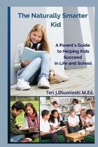 The Naturally Smarter Kid: A Parent's Guide to Helping Kids Succeed in School and Life