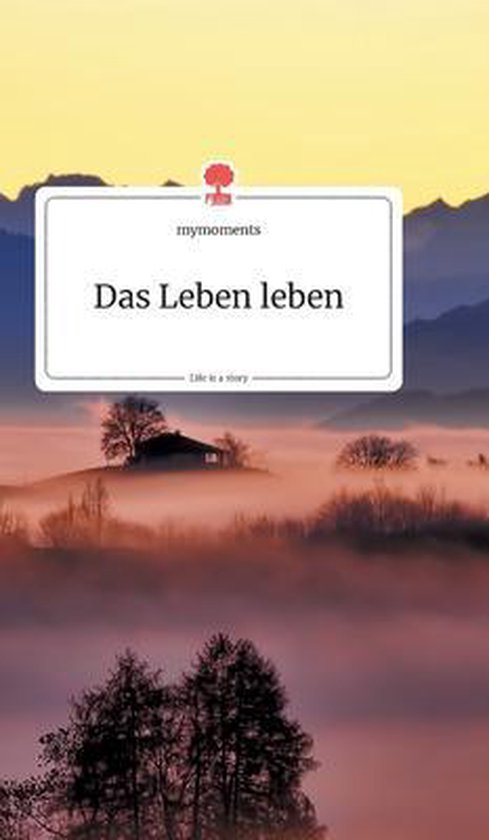 Das Leben leben. Life is a Story - story.one