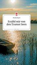 Erzahl mir von den Trumer Seen. Life is a Story - story.one