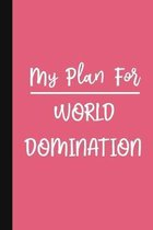My Plan For World Domination: A Cute + Funny Notebook - Busy Mom Gifts - Cool Gag Gifts For Women - Pink