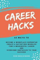 Career Hacks: 65 Ways to Become a Workplace Superstar, Create a Satisfying Work Life, Find a Meaningful Career, and Overcome Obstacl