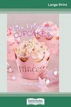 Pink Princess Cupcakes (16Pt Large Print Edition)