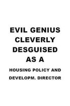 Evil Genius Cleverly Desguised As A Housing Policy And Developm. Director: Best Housing Policy And Developm. Director Notebook, Housing Policy And Dev