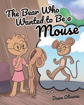 The Bear Who Wanted to Be a Mouse