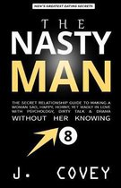 The Nasty Man: The Secret Relationship Guide to Making a Woman Sad, Happy, Horny, Yet Madly in Love with Psychology, Dirty Talk & Dra