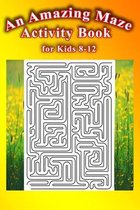 An Amazing Maze Activity Book for Kids 8-12