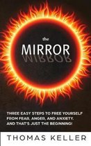 The MIRROR: Three easy steps to free yourself from fear, anger, and anxiety. And that's just the beginning!
