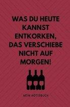 Was Du Heute Kannst Entkorken, Das Verschiebe Nicht Aus Morgen! Wein Notizbuch: A4 Notizbuch kariert als Geschenk f�r Wein-liebhaber, Weinkenner, Winz