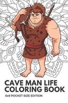 Cave Man Life Coloring Book 6x9 Pocket Size Edition: Color Book with Black White Art Work Against Mandala Designs to Inspire Mindfulness and Creativit