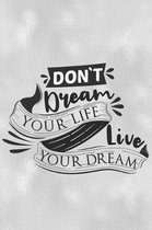 Don't Dream Your Life Live Your Dream