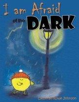 I am Afraid of the Dark