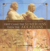 First Came The Sumerians Then The Akkadians - Ancient History for Kids | Children's Ancient History