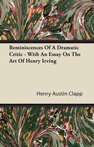 Reminiscences Of A Dramatic Critic - With An Essay On The Art Of Henry Irving