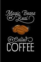 Magic Beans Are Real It's Called Coffee: Funny Caffeine Quotes Journal For Cappuccino, Cafe, Flavored Beans, Fresh Aroma & Italian Espresso Drinking F