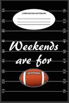 Weekends Are For Football Composition Notebook: A 6 x 9, 100-page, college-ruled composition book for those who watch football