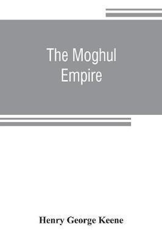 Moghul empire; from the death of Aurungzeb to the overthrow of the Mahratta power