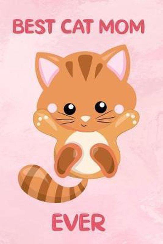Best Cat Mom Ever: Liniertes Notizbuch f�r Katzenliebhaber und Katzenfreunde - 6 x 9 Zoll, ca. A5 -120 Seiten - Liniert - Katzenmotiv - N