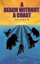 A Beach Without A Coast: Volume 2