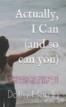 Actually, I Can (and so can you): Overcoming Obstacles to Live Your Best Life