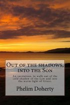 Out of the shadows, into the Son: An invitation, to walk out of the cold shadow of the Law and into the warm light of Grace.