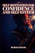 Self-Esteem: Self Motivation for Confidence and Self Esteem: A True Example of How to Deal With Setbacks, How Can You Become Motiva
